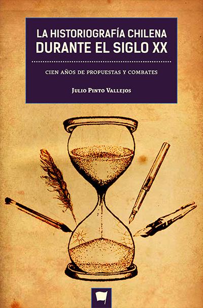 La historiografía chilena - Julio Pinto Vallego - Alphilia