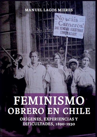 Feminismo Obrero en Chile. Orígenes, Experiencias y Dificultades ...